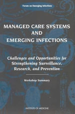 Managed Care Systems and Emerging Infections : Challenges and Opportunities for Strengthening Surveillance, Research, and Prevention Workshop Summary
