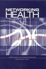 Networking Health : Prescriptions for the Internet - Committee on Enhancing the Internet for Health Applications: Technical Requirements and Implementation Strategies