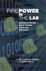 Firepower in the Lab : Automation in the Fight against Infectious Diseases and Bioterrorism - Joseph Henry Press