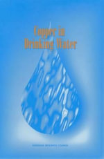 Copper in Drinking Water : Private Rights and the Public Interest in Scientif... - Committee on Copper in Drinking Water
