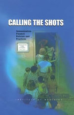 Calling the Shots : Immunization Finance Policies and Practices - Committee on Immunization Finance Policies and Practices