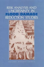 Risk Analysis and Uncertainty in Flood Damage Reduction Studies - Committee on Risk-Based Analysis for Flood Damage Reduction