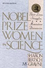 Nobel Prize Women in Science : Their Lives, Struggles, and Momentous Discoveries - Sharon Bertsch McGrayne