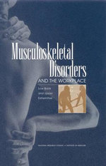 Musculoskeletal Disorders and the Workplace : Low Back and Upper Extremities - Panel on Musculoskeletal Disorders and the Workplace