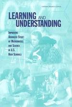 Learning and Understanding : Improving Advanced Study of Mathematics and Science in U.S. High Schools - Committee on Programs for Advanced Study of Mathematics and Science in American High Schools