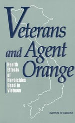 Veterans and Agent Orange : Health Effects of Herbicides Used in Vietnam - Committee to Review the Health Effects in Vietnam Veterans of Exposure to Herbicides