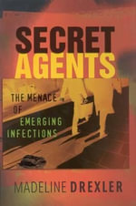 Secret Agents : The Menace of Emerging Infections - Madeline Drexler