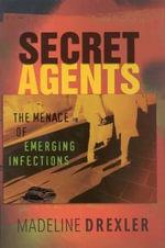 Secret Agents : The Menace of Emerging Infections - Madeline Drexler