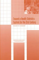 Toward a Health Statistics System for the 21st Century : Summary of a Workshop - Committee on National Statistics