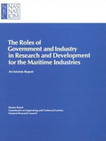 The Roles of Government and Industry in Research and Development for the Maritime Industries : An Interim Report - Marine Board