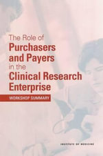 The Role of Purchasers and Payers in the Clinical Research Enterprise : Workshop Summary