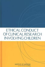 The Ethical Conduct of Clinical Research Involving Children : The Morality of Risk in Medical Research