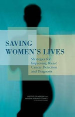 Saving Women's Lives : Strategies for Improving Breast Cancer Detection and Diagnosis - Committee on New Approaches to Early Detection and Diagnosis of Breast Cancer
