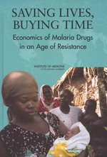 Saving Lives, Buying Time : Economics of Malaria Drugs in an Age of Resistance - Committee on the Economics of Antimalarial Drugs