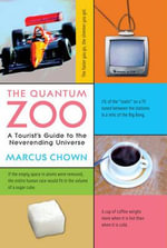 The Quantum Zoo : A Tourist's Guide to the Neverending Universe - Marcus Chown