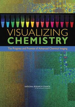 Visualizing Chemistry : The Progress and Promise of Advanced Chemical Imaging - Committee on Revealing Chemistry through Advanced Chemical Imaging