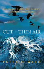 Out of Thin Air : Dinosaurs, Birds, and Earth's Ancient Atmosphere - Peter Douglas Ward