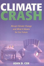 Climate Crash : Abrupt Climate Change and What it Means for Our Future - John D. Cox