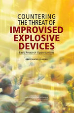 Countering the Threat of Improvised Explosive Devices : Basic Research Opportunities, Abbreviated Version - Committee on Defeating Improvised Explosive Devices: Basic Research to Interrupt the IED Delivery Chain