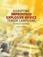 Disrupting Improvised Explosive Device Terror Campaigns : Basic Research Opportunities: A Workshop Report - Committee on Defeating Improvised Explosive Devices: Basic Research to Interrupt the IED Delivery Chain