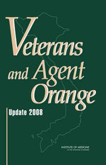 Veterans and Agent Orange: (Seventh Biennial Update) : Update 2008 - Committee to Review the Health Effects in Vietnam Veterans of Exposure to Herbicides (Seventh Biennial Update)