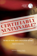 Certifiably Sustainable? : The Role of Third-Party Certification Systems: Report of a Workshop - Committee on Certification of Sustainable Products and Services