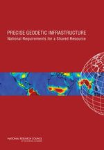 Precise Geodetic Infrastructure : National Requirements for a Shared Resource - Committee on the National Requirements for Precision Geodetic Infrastructure
