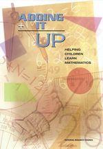 Adding it Up : Helping Children Learn Mathematics - Mathematics Learning Study Committee