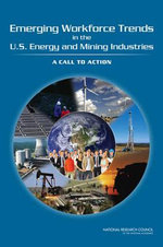 Emerging Workforce Trends in the U.S. Energy and Mining Industries : A Call to Action - Committee on Earth Resources