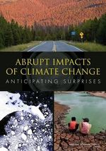 Abrupt Impacts of Climate Change : Anticipating Surprises - Committee on Understanding and Monitoring Abrupt Climate Change and Its Impacts