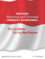 Reducing Maternal and Neonatal Mortality in Indonesia : Saving Lives, Saving the Future - Joint Committee on Reducing Maternal and Neonatal Mortality in Indonesia