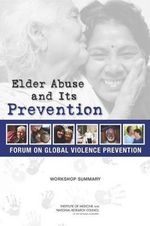 Elder Abuse and Its Prevention : Workshop Summary - Forum on Global Violence Prevention