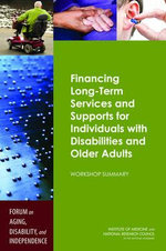 Financing Long-Term Services and Supports for Individuals with Disabilities and Older Adults : Workshop Summary - Forum on Aging, Disability, and Independence