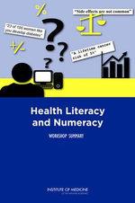 Health Literacy and Numeracy : Workshop Summary