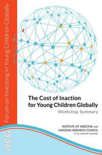 The Cost of Inaction for Young Children Globally : Workshop Summary