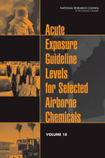 Acute Exposure Guideline Levels for Selected Airborne Chemicals : Volume 18 - Committee on Acute Exposure Guideline Levels