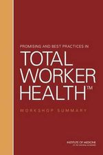 Promising and Best Practices in Total Worker Health : Workshop Summary