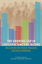 The Growing Gap in Life Expectancy by Income : Consequences and Policy Responses - National Research Council