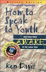 How to Speak to Youth... and Keep Them Awake at the Same Time : A Step-by-step Guide for Improving Your Talks - Ken Davis