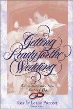Getting Ready for the Wedding : All You Need to Know Before You Say I Do - Les Parrott