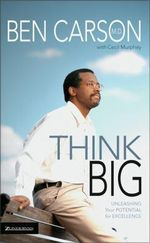 Think Big : Unleashing Your Potential for Excellence - Ben Carson