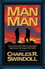 Man to Man : Chuck Swindoll Selects His Most Significant Writings for Men - Charles R. Swindoll