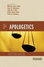 Five Views on Apologetics : Counterpoints: Bible and Theology - William Lane Craig