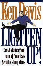 Lighten Up! : Great Stories from One of America's Favorite Storytellers - Ken Davis