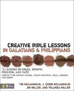 Creative Bible Lessons in Galatians and Philippians : 12 Sessions on Grace, Growth, Freedom, and Faith - Tim McLaughlin