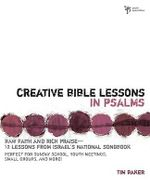 Creative Bible Lessons in Psalms : Raw Faith and Rich Praise - 12 Lessons from Israel's National Songbook - Tim Baker