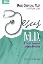 Jesus, M.D : A Doctor Examines the Great Physician - David Stevens