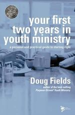 Your First Two Years in Youth Ministry : A Personal and Practical Guide to Starting Right - Doug Fields