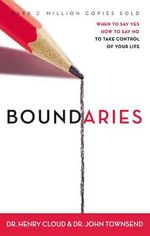 Boundaries : When to Say Yes, How to Say No, to Take Control of Your Life - Dr. Henry Cloud