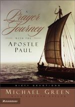 A Prayer Journey with the Apostle Paul : Sixty Devotions - Michael Green